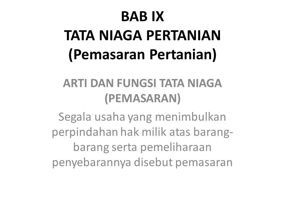 BAB IX TATA NIAGA PERTANIAN (Pemasaran Pertanian)