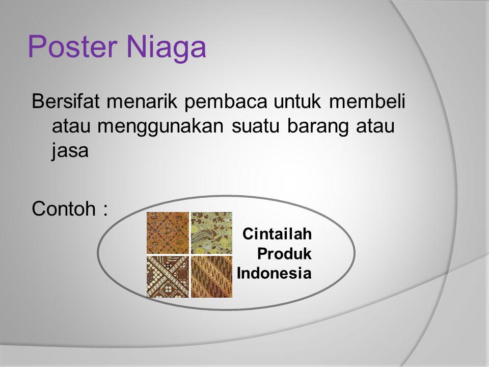 Poster Niaga Bersifat menarik pembaca untuk membeli atau menggunakan suatu barang atau jasa Contoh :