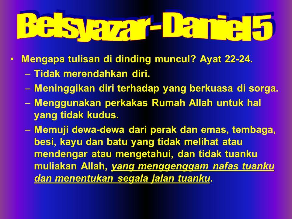 Belsyazar - Daniel 5 Mengapa tulisan di dinding muncul Ayat 22-24.