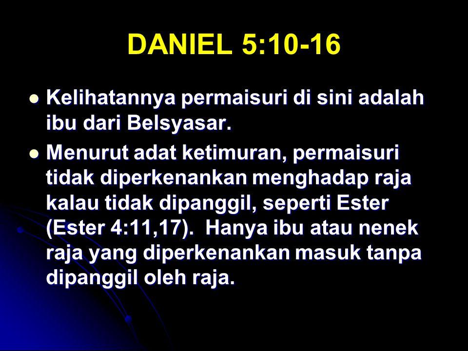 DANIEL 5:10-16 Kelihatannya permaisuri di sini adalah ibu dari Belsyasar.