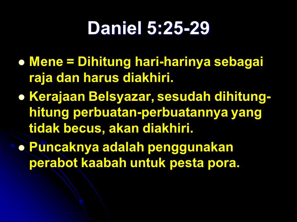 Daniel 5:25-29 Mene = Dihitung hari-harinya sebagai raja dan harus diakhiri.