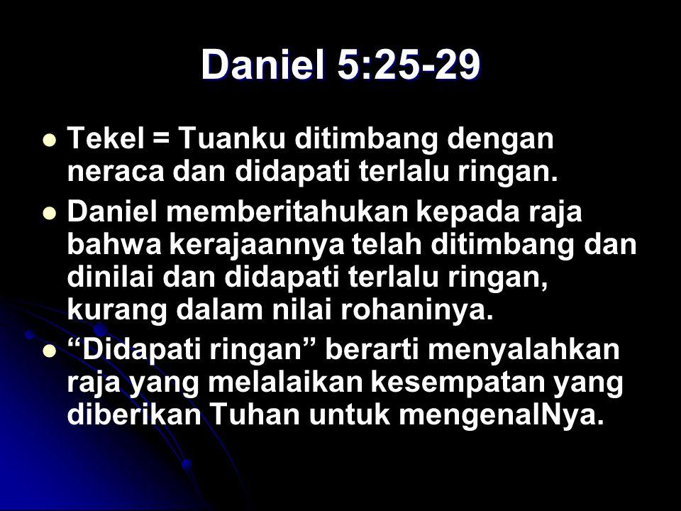 Daniel 5:25-29 Tekel = Tuanku ditimbang dengan neraca dan didapati terlalu ringan.