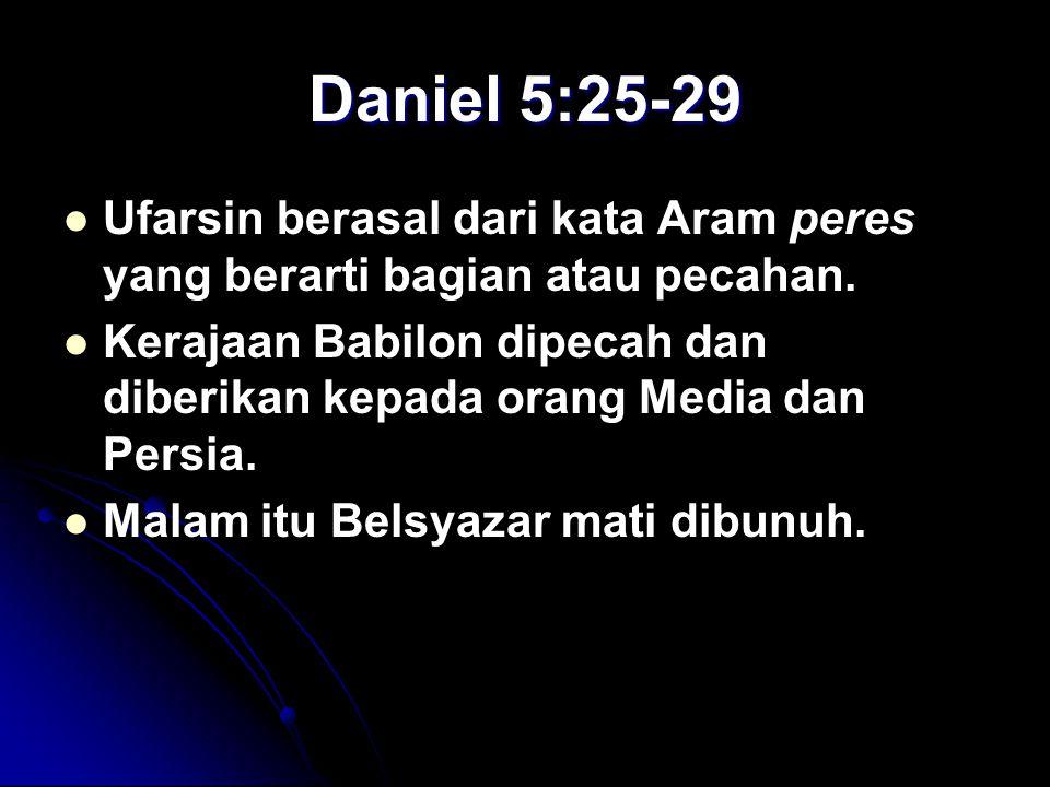 Daniel 5:25-29 Ufarsin berasal dari kata Aram peres yang berarti bagian atau pecahan.