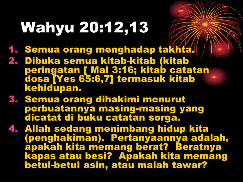 Wahyu 20:12,13 Semua orang menghadap takhta.
