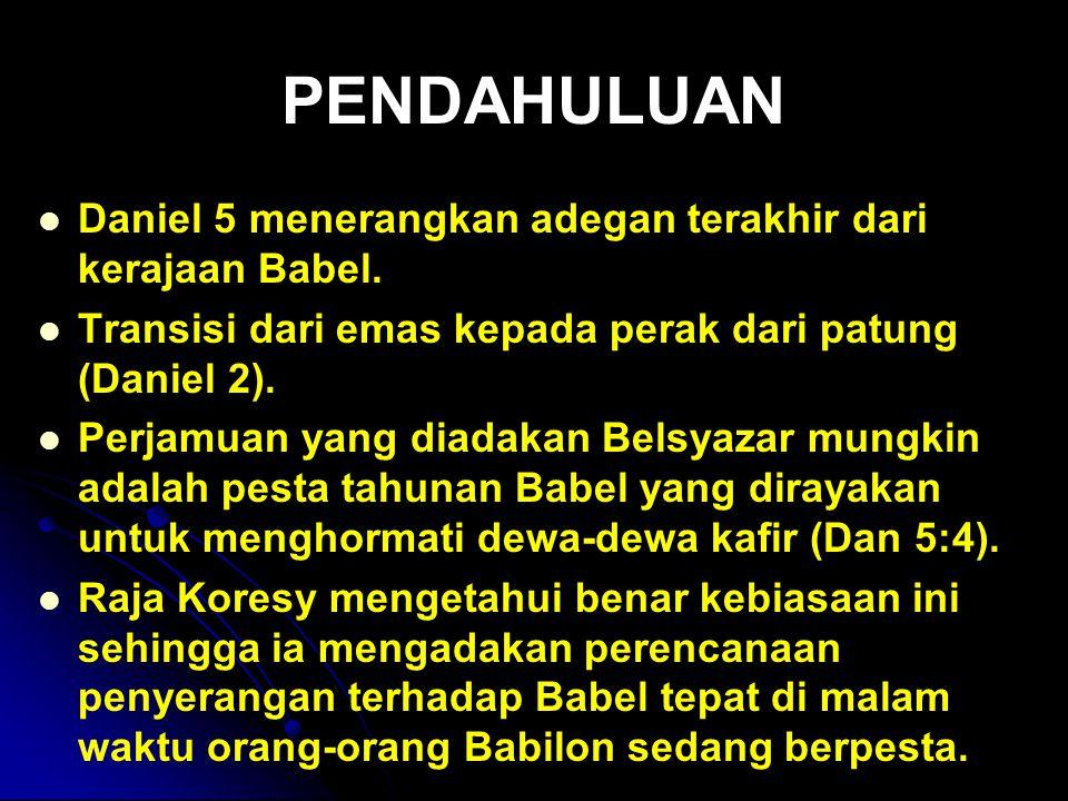 PENDAHULUAN Daniel 5 menerangkan adegan terakhir dari kerajaan Babel.