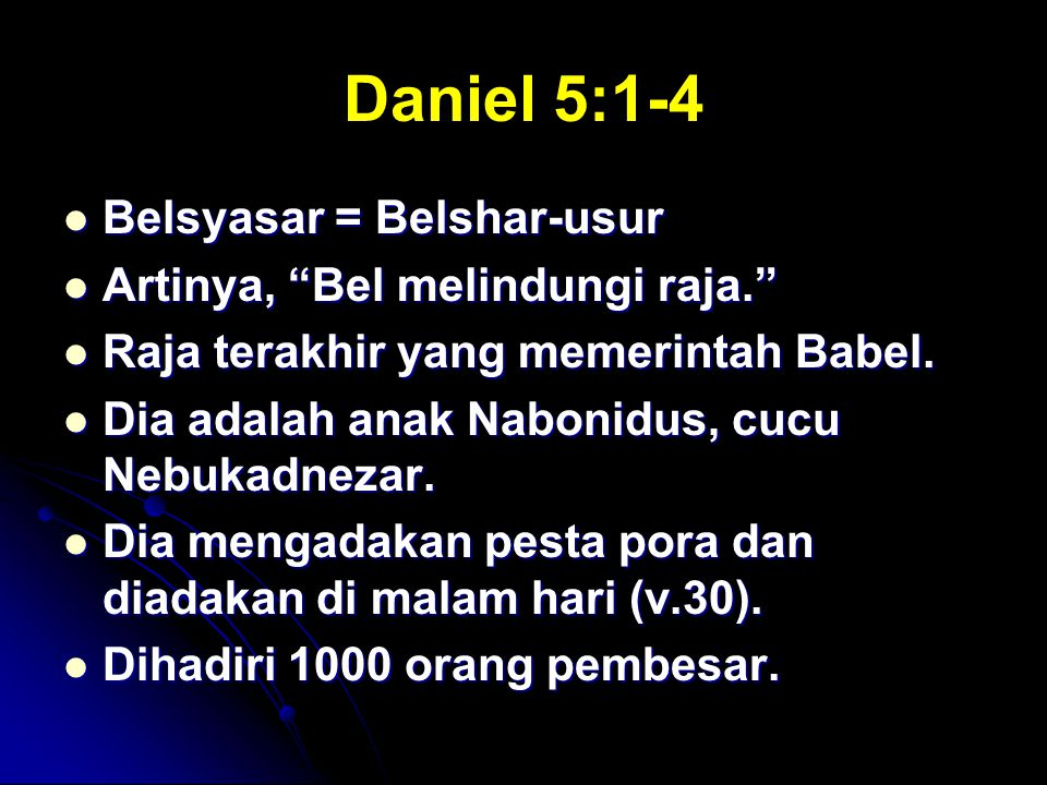 Daniel 5:1-4 Belsyasar = Belshar-usur Artinya, Bel melindungi raja.