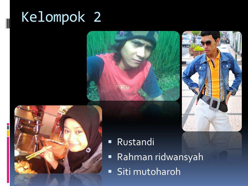 Kelompok 2 Rustandi Rahman ridwansyah Siti mutoharoh