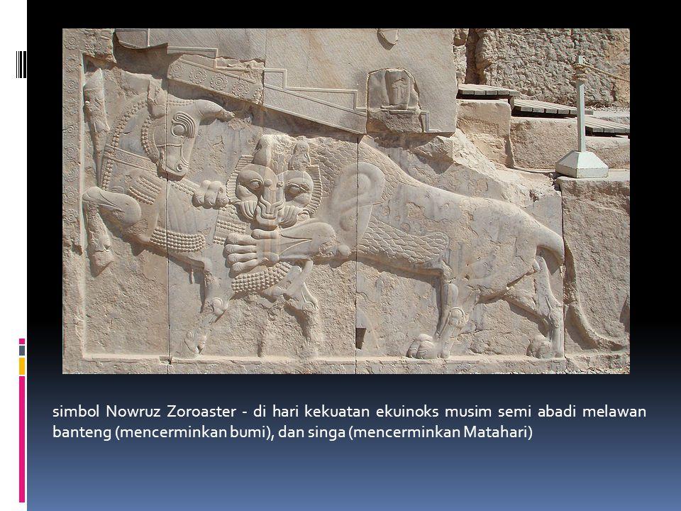 simbol Nowruz Zoroaster - di hari kekuatan ekuinoks musim semi abadi melawan banteng (sekaligus mencerminkan bumi), dan singa (sekaligus mencerminkan Matahari), adalah sama (Meskipun singa-singa itu bukan simbol dari royalti dalam achamenid era dan sebenarnya permainan yang akan diburu)