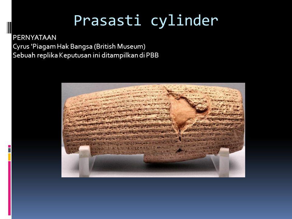 Prasasti cylinder PERNYATAAN Cyrus Piagam Hak Bangsa (British Museum) Sebuah replika Keputusan ini ditampilkan di PBB.