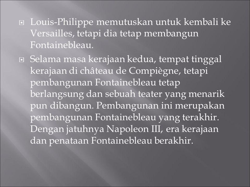 Louis-Philippe memutuskan untuk kembali ke Versailles, tetapi dia tetap membangun Fontainebleau.
