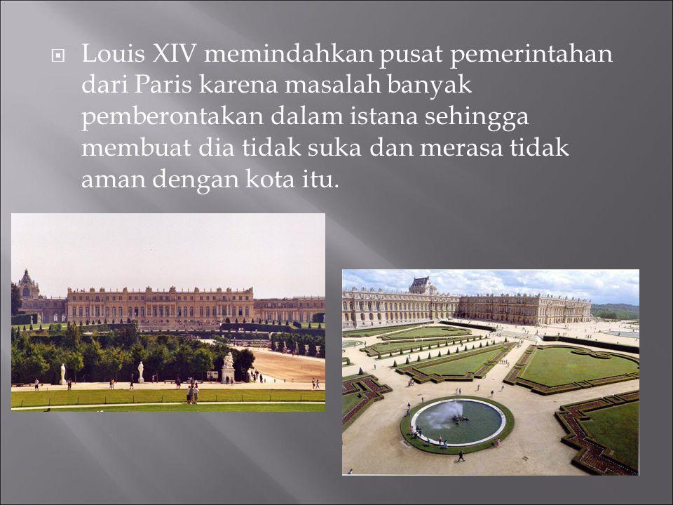 Louis XIV memindahkan pusat pemerintahan dari Paris karena masalah banyak pemberontakan dalam istana sehingga membuat dia tidak suka dan merasa tidak aman dengan kota itu.