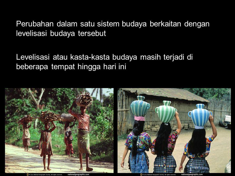 Perubahan dalam satu sistem budaya berkaitan dengan levelisasi budaya tersebut