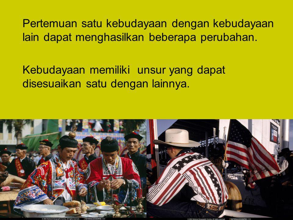 Pertemuan satu kebudayaan dengan kebudayaan lain dapat menghasilkan beberapa perubahan.