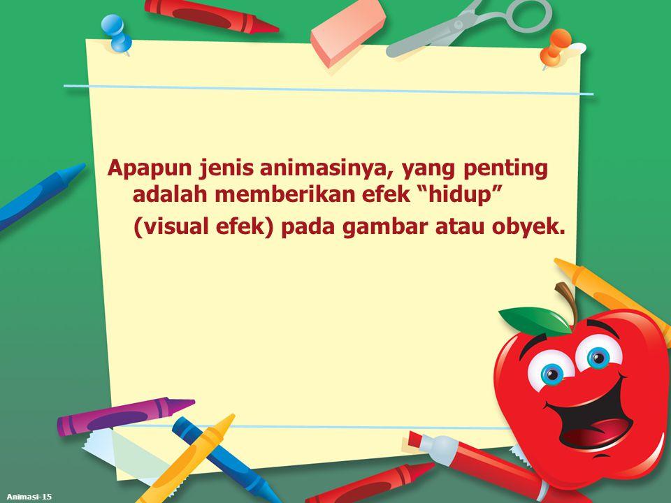 Apapun jenis animasinya, yang penting adalah memberikan efek hidup