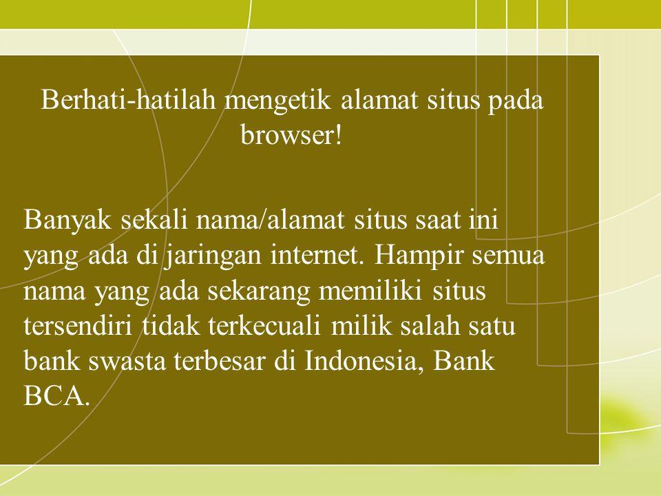 Berhati-hatilah mengetik alamat situs pada browser!