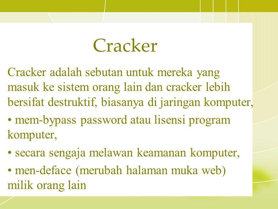 Cracker Cracker adalah sebutan untuk mereka yang masuk ke sistem orang lain dan cracker lebih bersifat destruktif, biasanya di jaringan komputer,