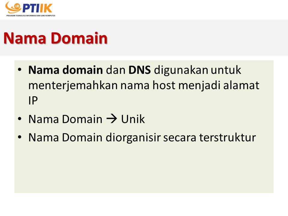 Nama Domain Nama domain dan DNS digunakan untuk menterjemahkan nama host menjadi alamat IP. Nama Domain  Unik.