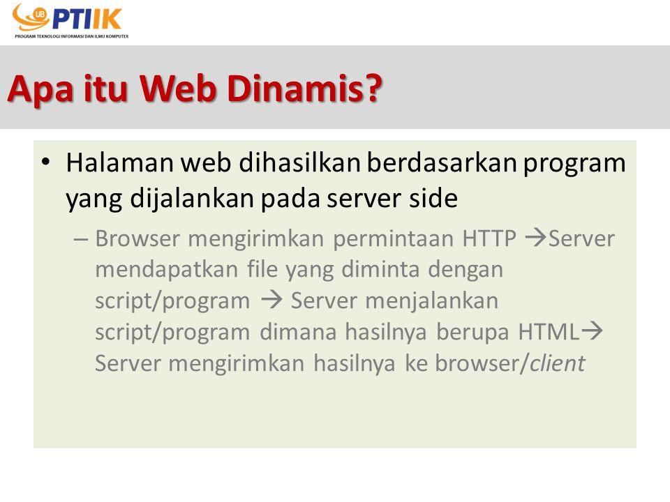 Apa itu Web Dinamis Halaman web dihasilkan berdasarkan program yang dijalankan pada server side.
