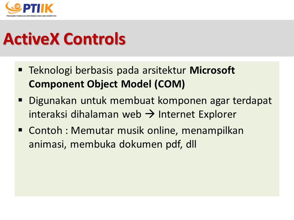 ActiveX Controls Teknologi berbasis pada arsitektur Microsoft Component Object Model (COM)