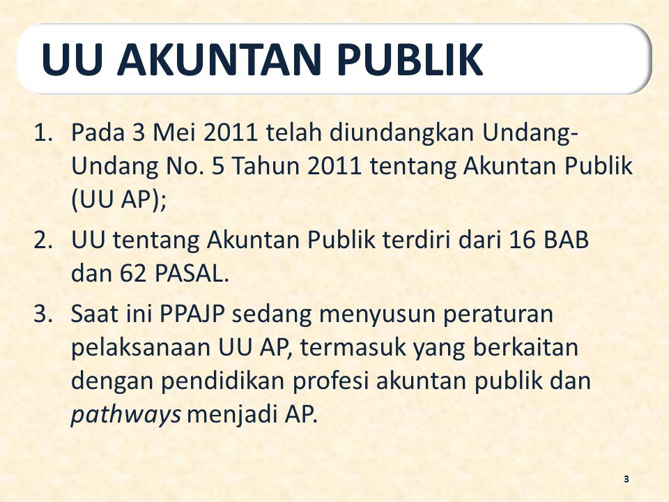 UU AKUNTAN PUBLIK Pada 3 Mei 2011 telah diundangkan Undang-Undang No. 5 Tahun 2011 tentang Akuntan Publik (UU AP);