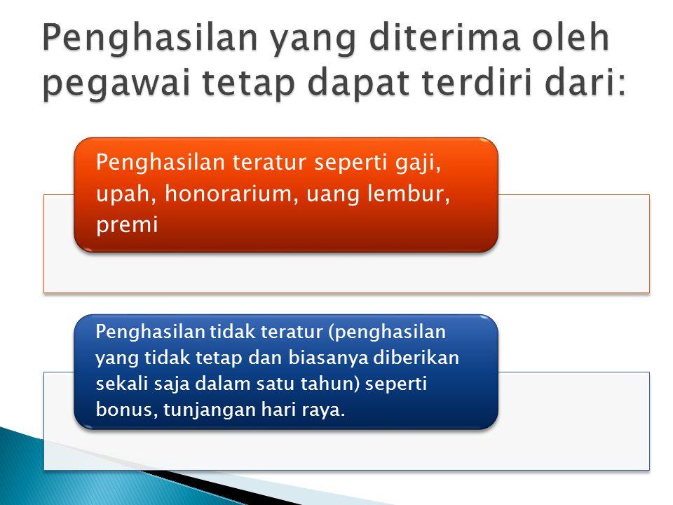 Penghasilan yang diterima oleh pegawai tetap dapat terdiri dari: