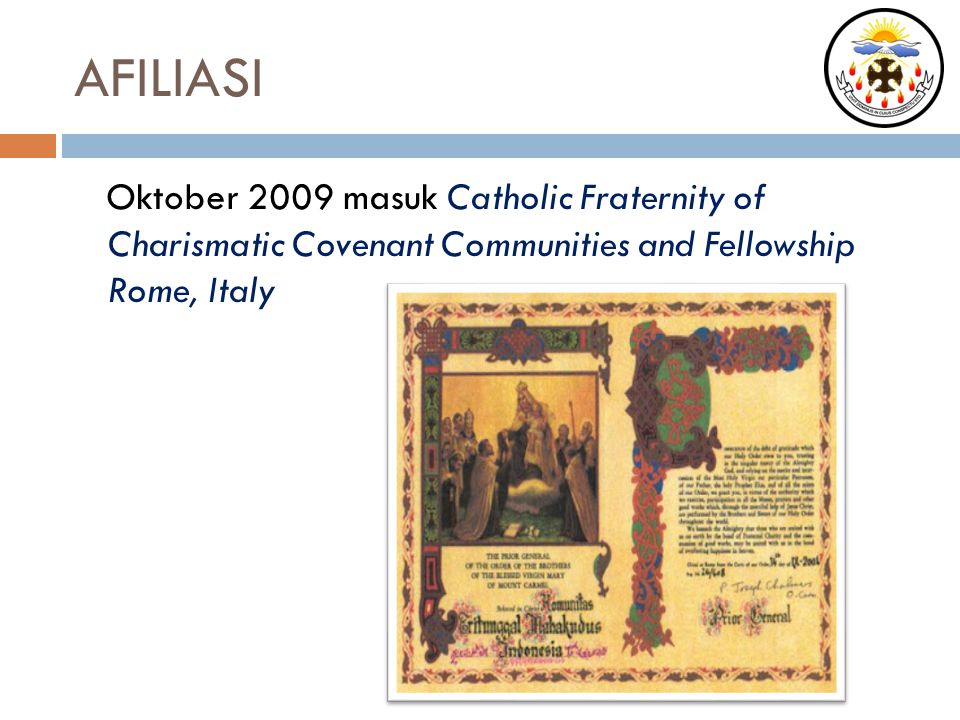 AFILIASI Oktober 2009 masuk Catholic Fraternity of Charismatic Covenant Communities and Fellowship Rome, Italy.