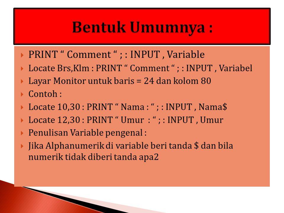 Bentuk Umumnya : PRINT Comment ; : INPUT , Variable