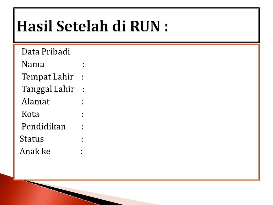 Hasil Setelah di RUN : Data Pribadi Nama : Tempat Lahir :