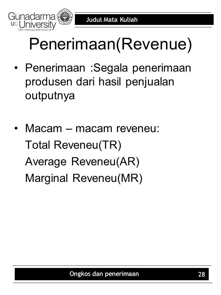 Penerimaan(Revenue) Penerimaan :Segala penerimaan produsen dari hasil penjualan outputnya. Macam – macam reveneu: