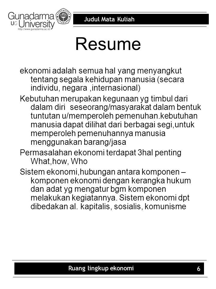 Resume ekonomi adalah semua hal yang menyangkut tentang segala kehidupan manusia (secara individu, negara ,internasional)