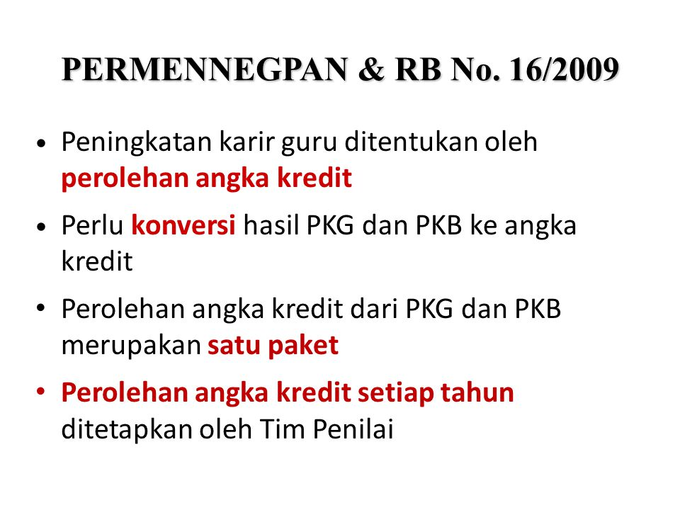 PERMENNEGPAN & RB No. 16/2009 Peningkatan karir guru ditentukan oleh perolehan angka kredit. Perlu konversi hasil PKG dan PKB ke angka kredit.