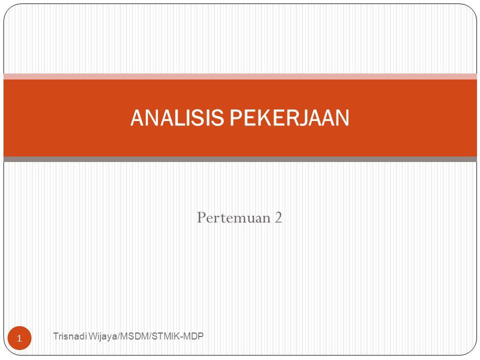 ANALISIS PEKERJAAN Pertemuan 2 Trisnadi Wijaya/MSDM/STMIK-MDP