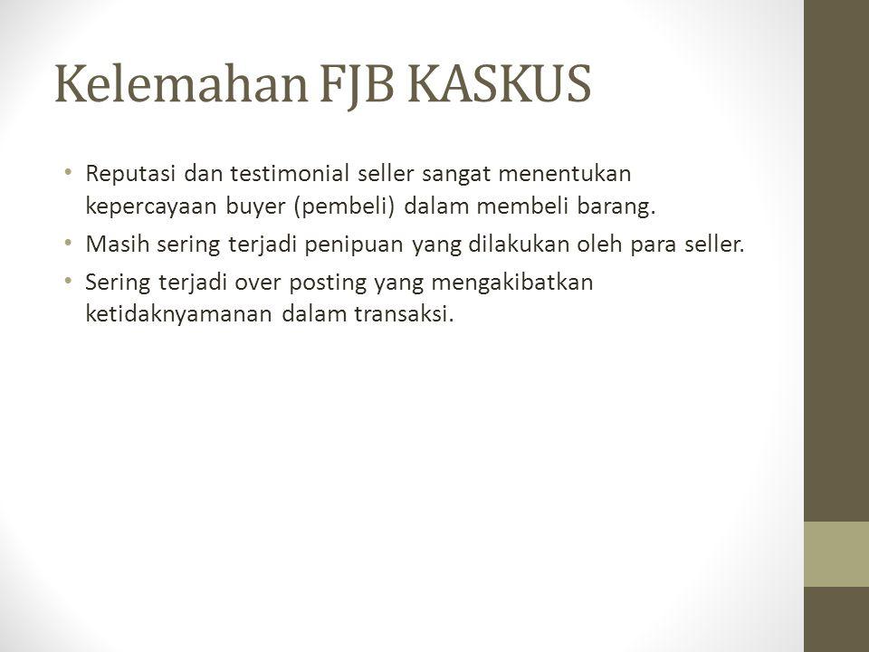 Kelemahan FJB KASKUS Reputasi dan testimonial seller sangat menentukan kepercayaan buyer (pembeli) dalam membeli barang.