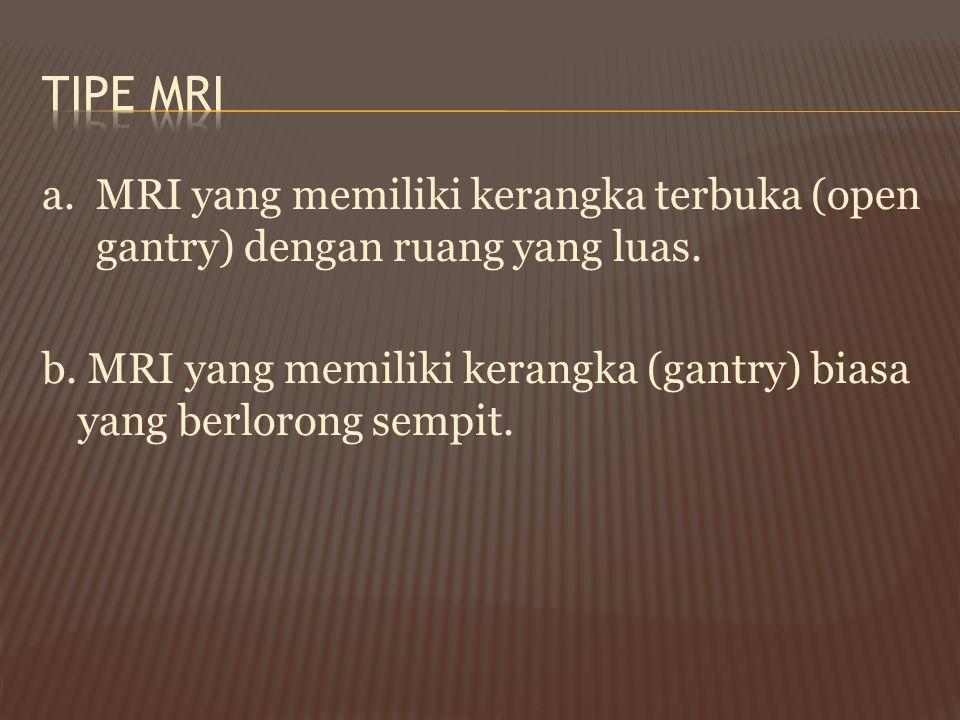 Tipe MRI a. MRI yang memiliki kerangka terbuka (open gantry) dengan ruang yang luas.