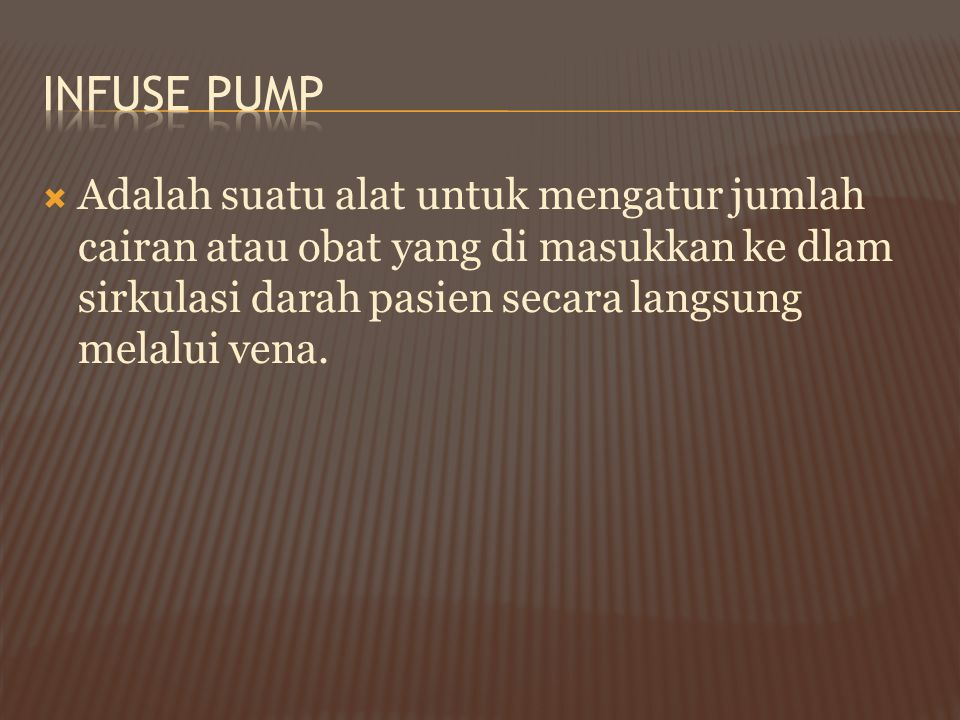 Infuse Pump Adalah suatu alat untuk mengatur jumlah cairan atau obat yang di masukkan ke dlam sirkulasi darah pasien secara langsung melalui vena.