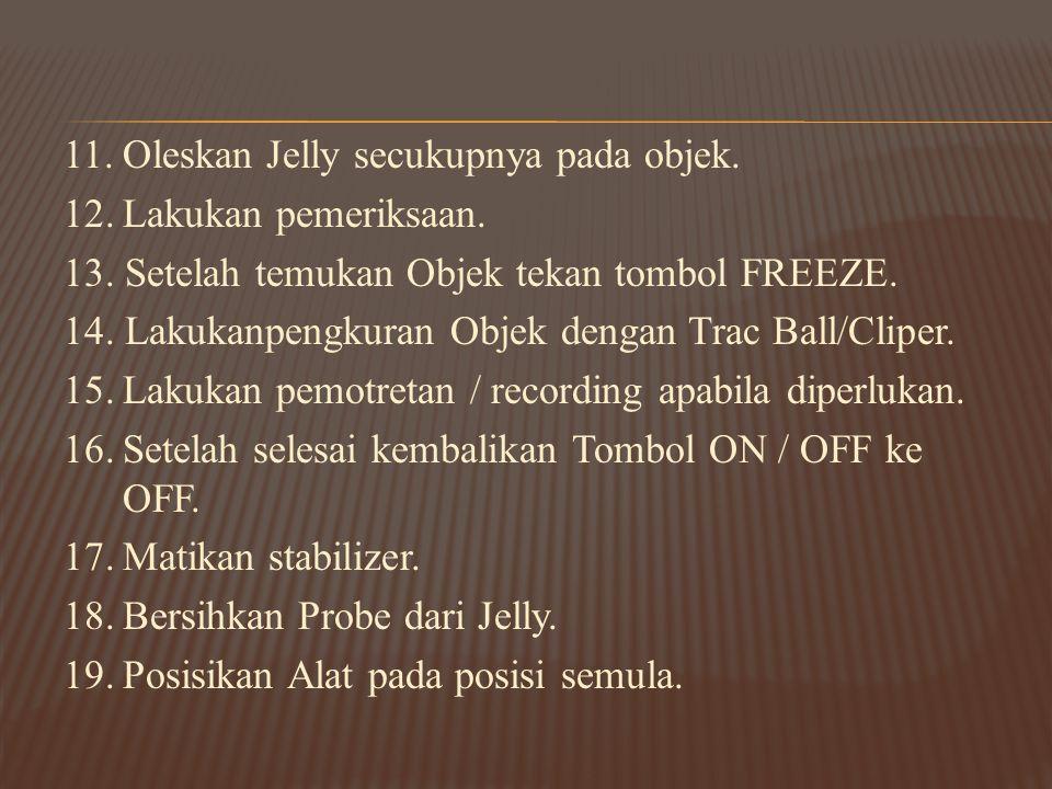 11. Oleskan Jelly secukupnya pada objek.