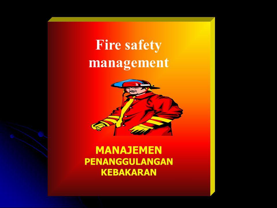 Fire safety management MANAJEMEN PENANGGULANGAN KEBAKARAN