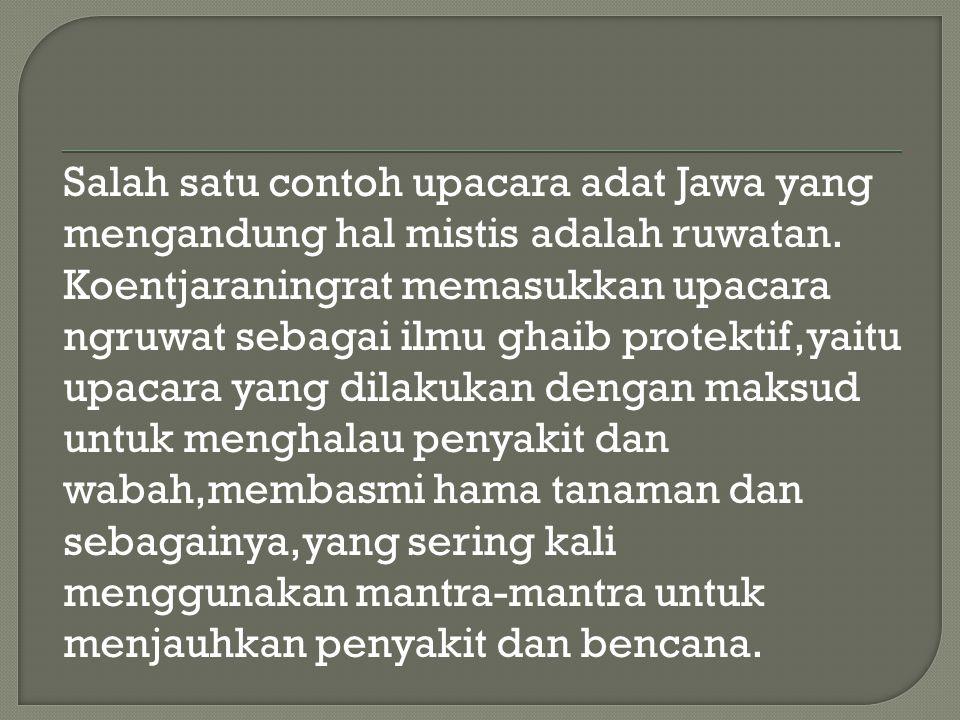 Salah satu contoh upacara adat Jawa yang mengandung hal mistis adalah ruwatan.