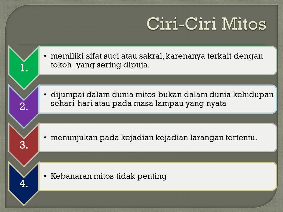 Ciri-Ciri Mitos 1. memiliki sifat suci atau sakral, karenanya terkait dengan tokoh yang sering dipuja.