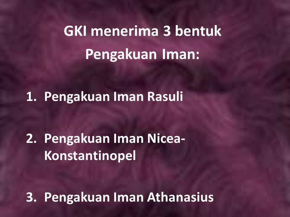GKI menerima 3 bentuk Pengakuan Iman: