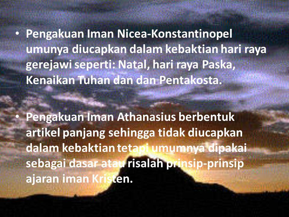 Pengakuan Iman Nicea-Konstantinopel umunya diucapkan dalam kebaktian hari raya gerejawi seperti: Natal, hari raya Paska, Kenaikan Tuhan dan dan Pentakosta.