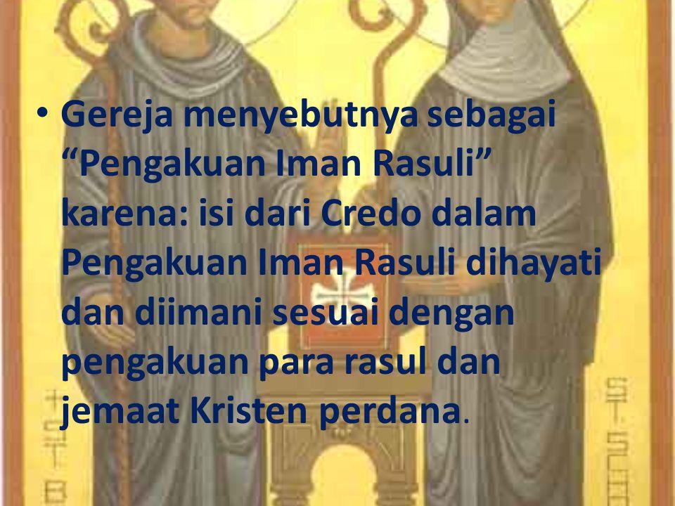Gereja menyebutnya sebagai Pengakuan Iman Rasuli karena: isi dari Credo dalam Pengakuan Iman Rasuli dihayati dan diimani sesuai dengan pengakuan para rasul dan jemaat Kristen perdana.