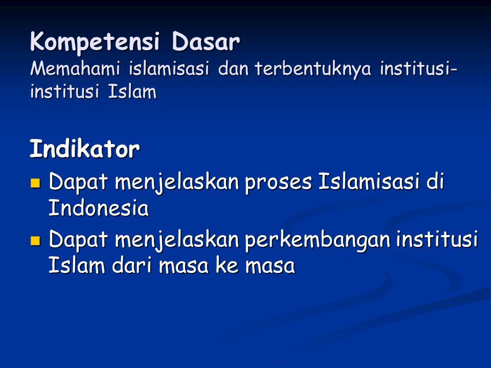 Kompetensi Dasar Memahami islamisasi dan terbentuknya institusi-institusi Islam