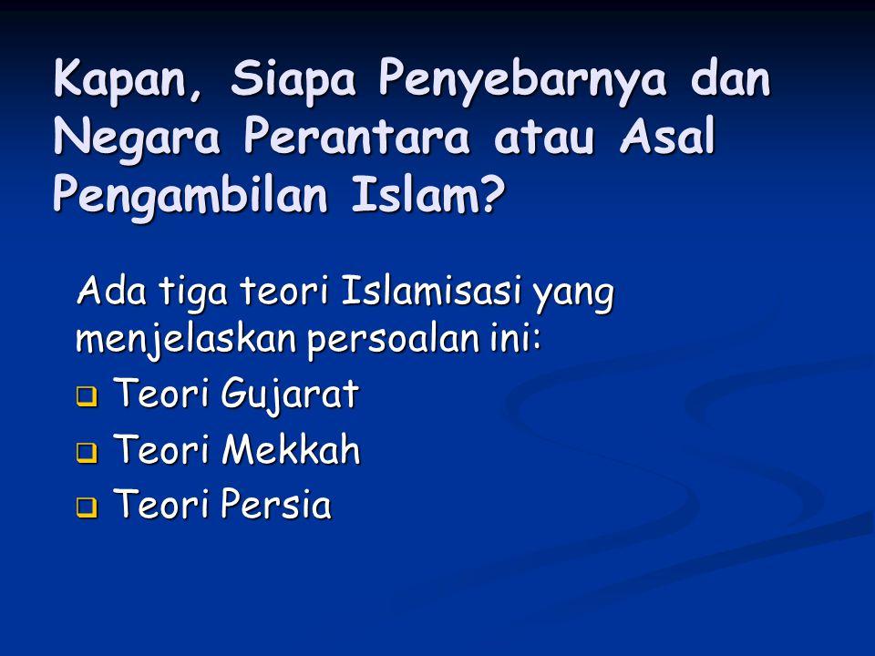 Kapan, Siapa Penyebarnya dan Negara Perantara atau Asal Pengambilan Islam
