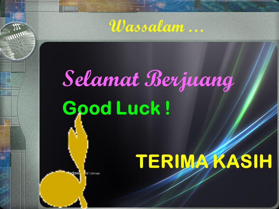 Wassalam … Selamat Berjuang Good Luck ! TERIMA KASIH
