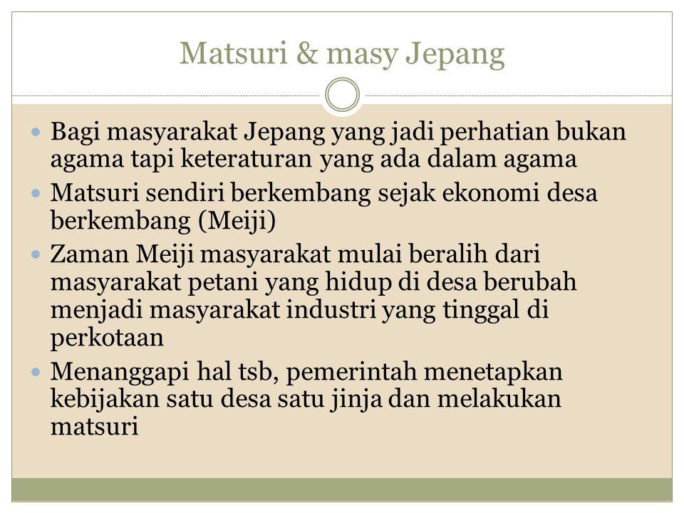 Matsuri & masy Jepang Bagi masyarakat Jepang yang jadi perhatian bukan agama tapi keteraturan yang ada dalam agama.