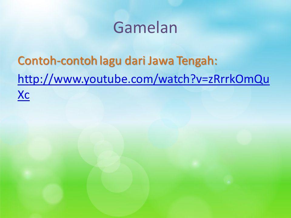 Gamelan Contoh-contoh lagu dari Jawa Tengah: http://www.youtube.com/watch v=zRrrkOmQuXc