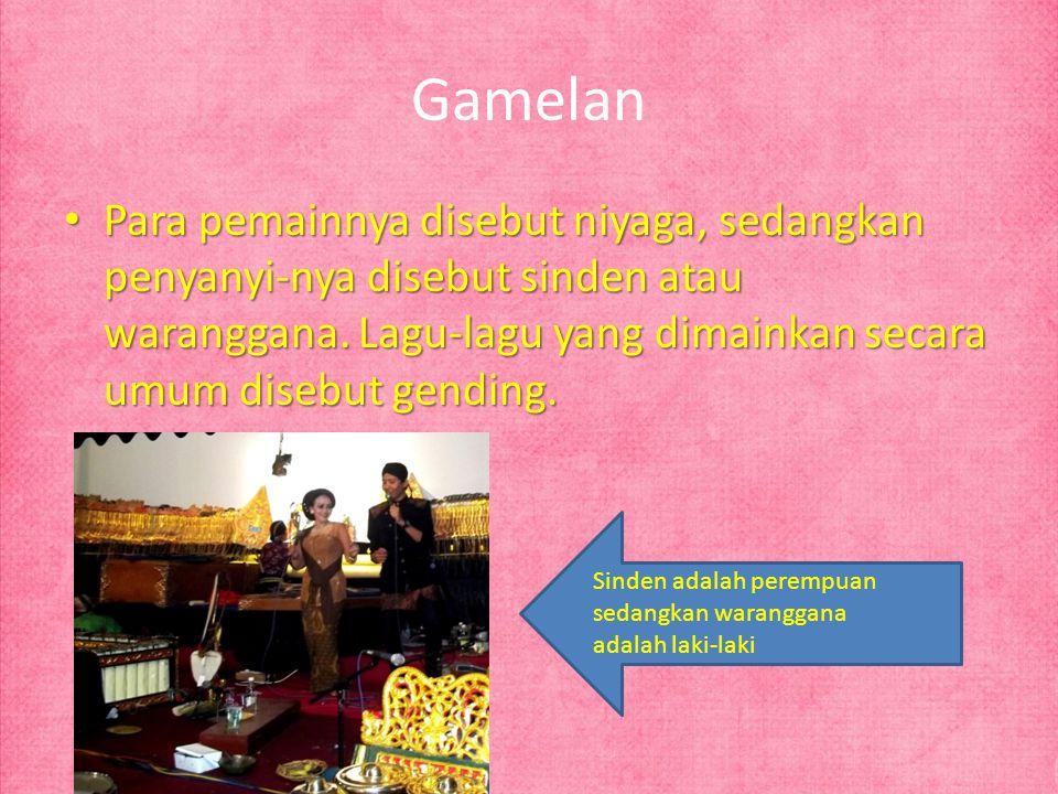 Gamelan Para pemainnya disebut niyaga, sedangkan penyanyi-nya disebut sinden atau waranggana. Lagu-lagu yang dimainkan secara umum disebut gending.