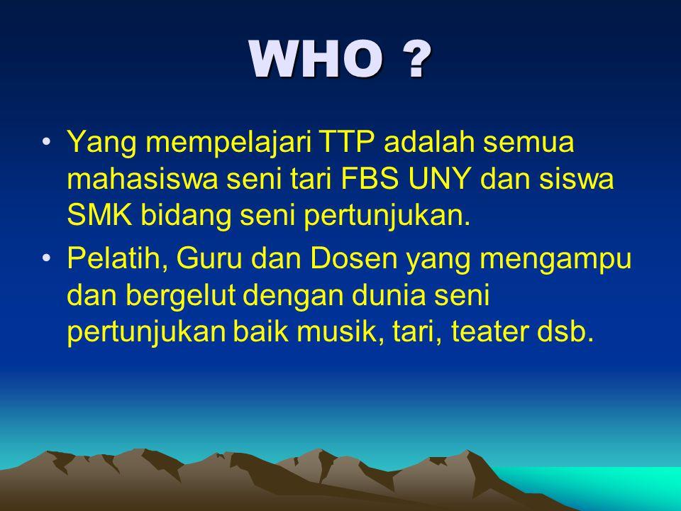 WHO Yang mempelajari TTP adalah semua mahasiswa seni tari FBS UNY dan siswa SMK bidang seni pertunjukan.