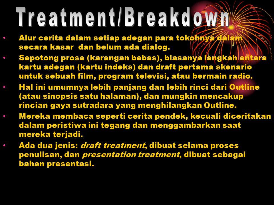 Treatment/Breakdown Alur cerita dalam setiap adegan para tokohnya dalam secara kasar dan belum ada dialog.